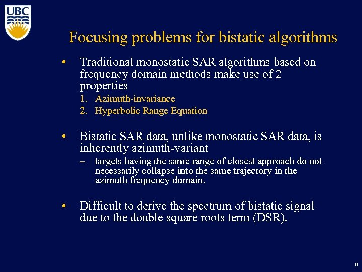 Focusing problems for bistatic algorithms • Traditional monostatic SAR algorithms based on frequency domain