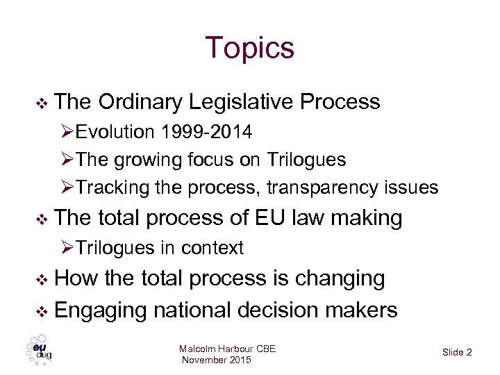 Topics v The Ordinary Legislative Process ØEvolution 1999 -2014 ØThe growing focus on Trilogues