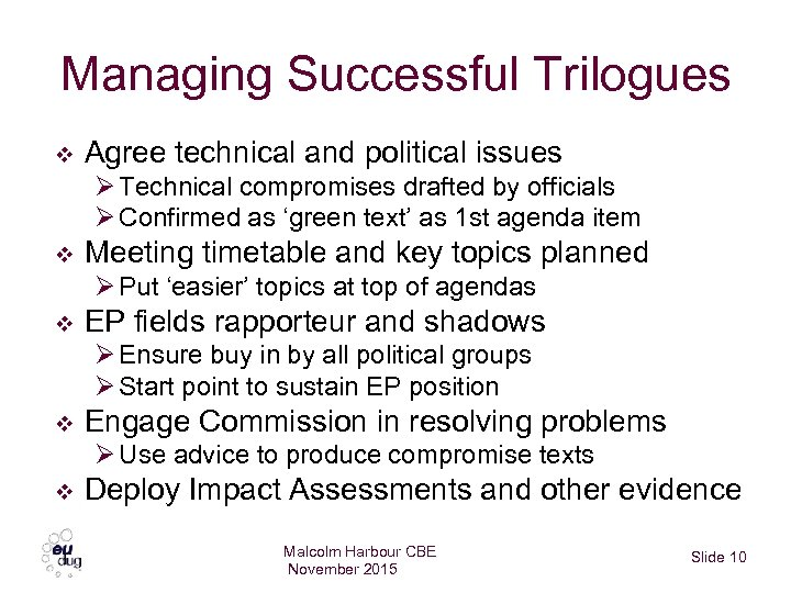 Managing Successful Trilogues v Agree technical and political issues Ø Technical compromises drafted by