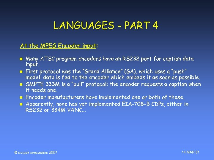LANGUAGES - PART 4 At the MPEG Encoder input: n n n Many ATSC