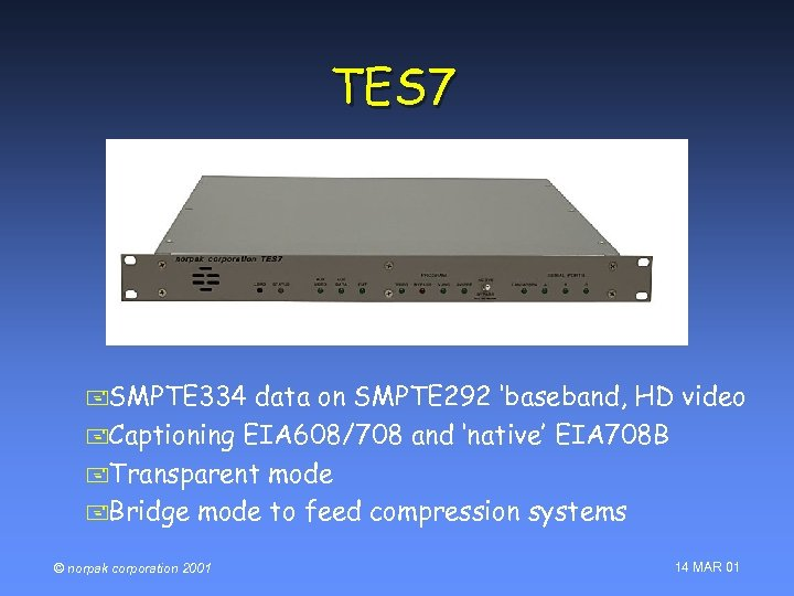 TES 7 +SMPTE 334 data on SMPTE 292 'baseband, HD video +Captioning EIA 608/708