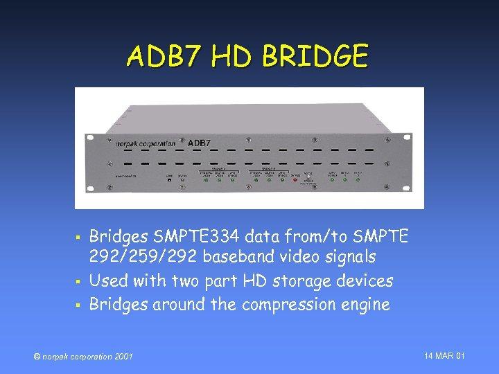 ADB 7 HD BRIDGE § § § Bridges SMPTE 334 data from/to SMPTE 292/259/292