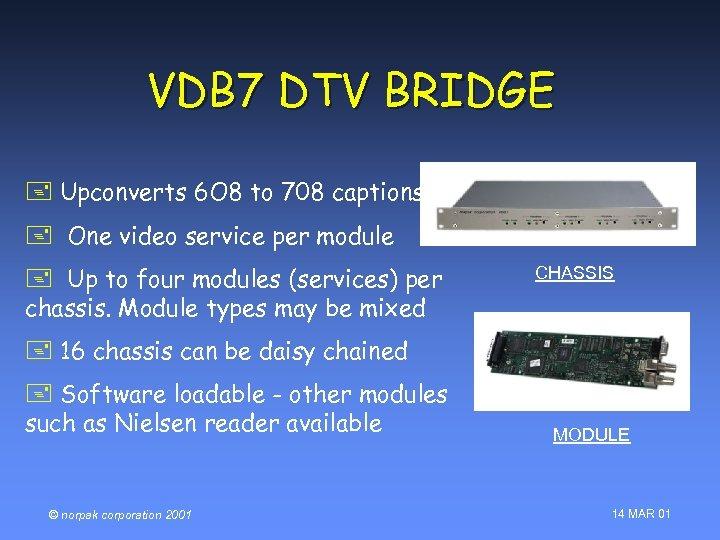 VDB 7 DTV BRIDGE + Upconverts 6 O 8 to 708 captions + One