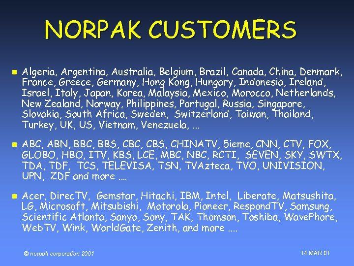 NORPAK CUSTOMERS n n n Algeria, Argentina, Australia, Belgium, Brazil, Canada, China, Denmark, France,