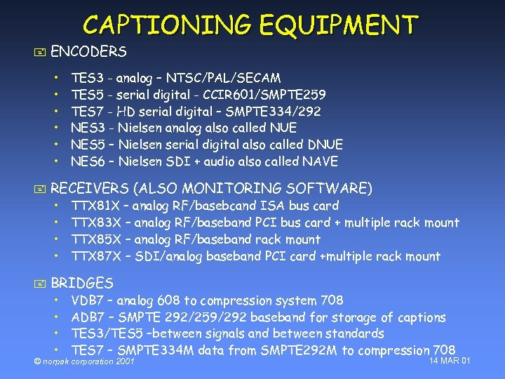 CAPTIONING EQUIPMENT + ENCODERS • • • + RECEIVERS (ALSO MONITORING SOFTWARE) • •