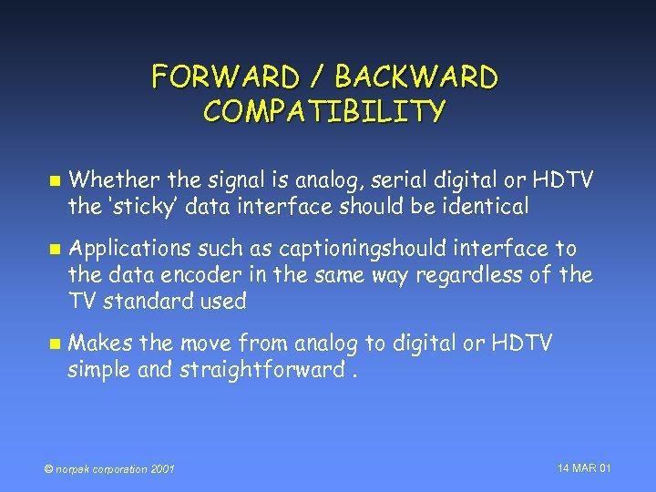 FORWARD / BACKWARD COMPATIBILITY n n n Whether the signal is analog, serial digital