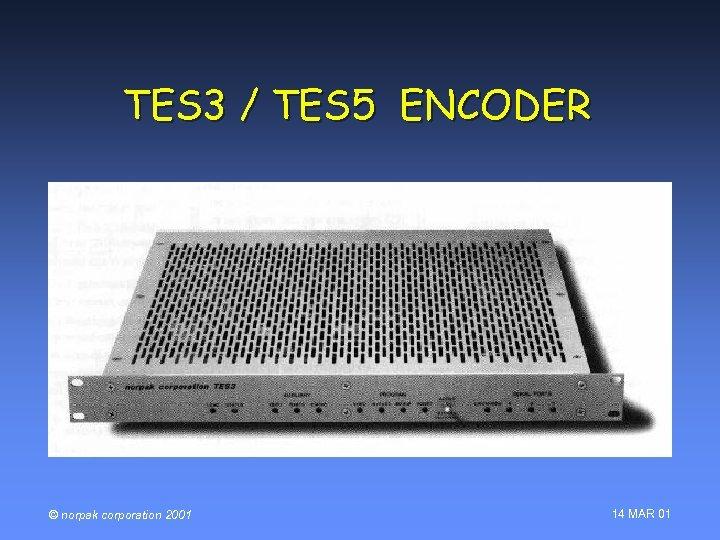 TES 3 / TES 5 ENCODER © norpak corporation 2001 14 MAR 01