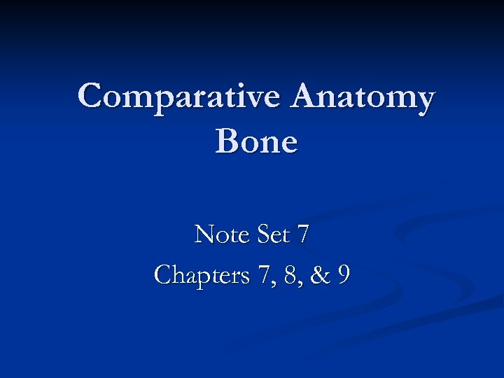 Comparative Anatomy Bone Note Set 7 Chapters 7, 8, & 9
