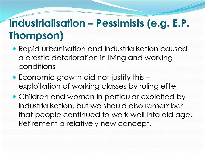Industrialisation – Pessimists (e. g. E. P. Thompson) Rapid urbanisation and industrialisation caused a