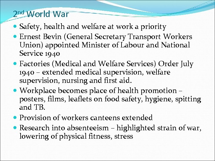 2 nd World War Safety, health and welfare at work a priority Ernest Bevin