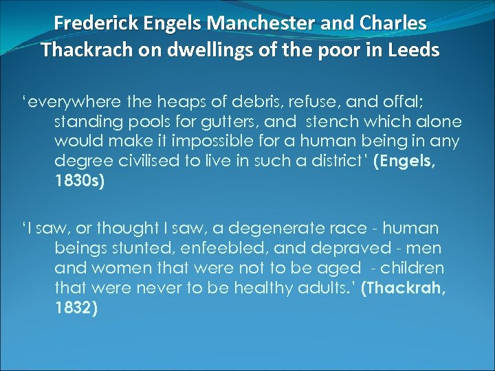 Frederick Engels Manchester and Charles Thackrach on dwellings of the poor in Leeds 'everywhere
