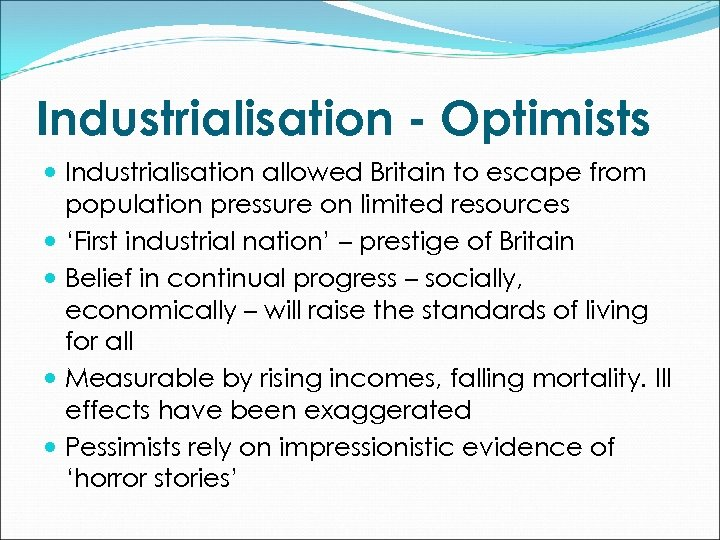 Industrialisation - Optimists Industrialisation allowed Britain to escape from population pressure on limited resources