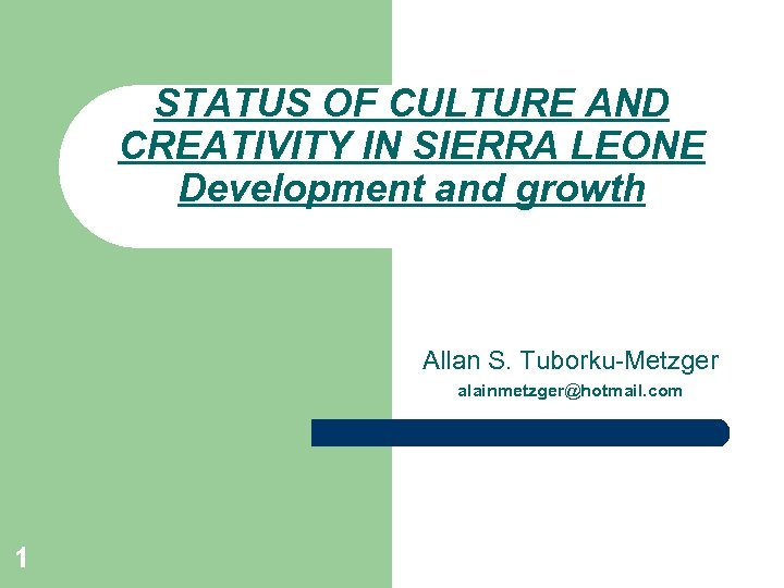 STATUS OF CULTURE AND CREATIVITY IN SIERRA LEONE Development and growth Allan S. Tuborku-Metzger
