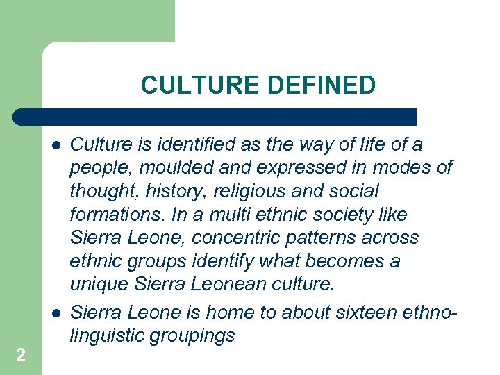 CULTURE DEFINED l l 2 Culture is identified as the way of life of