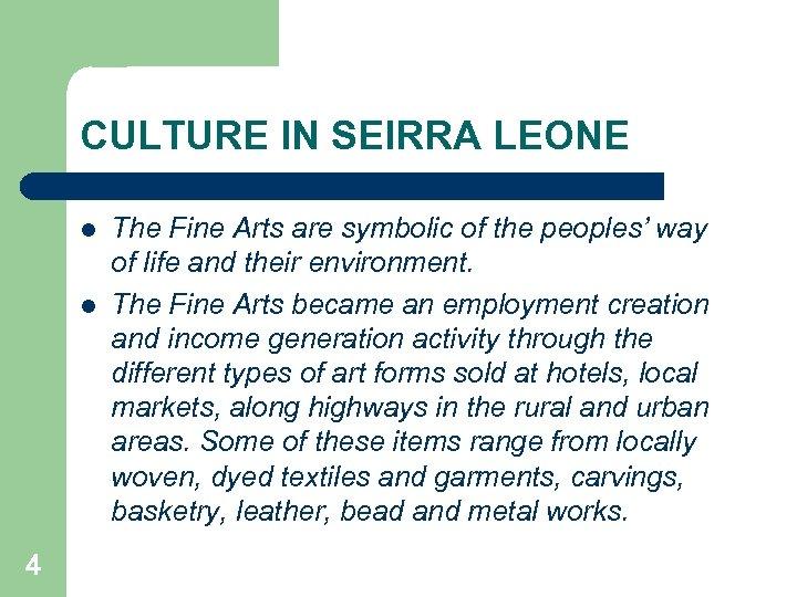 CULTURE IN SEIRRA LEONE l l 4 The Fine Arts are symbolic of the