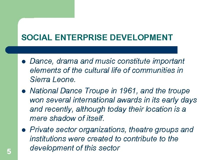 SOCIAL ENTERPRISE DEVELOPMENT l l l 5 Dance, drama and music constitute important elements