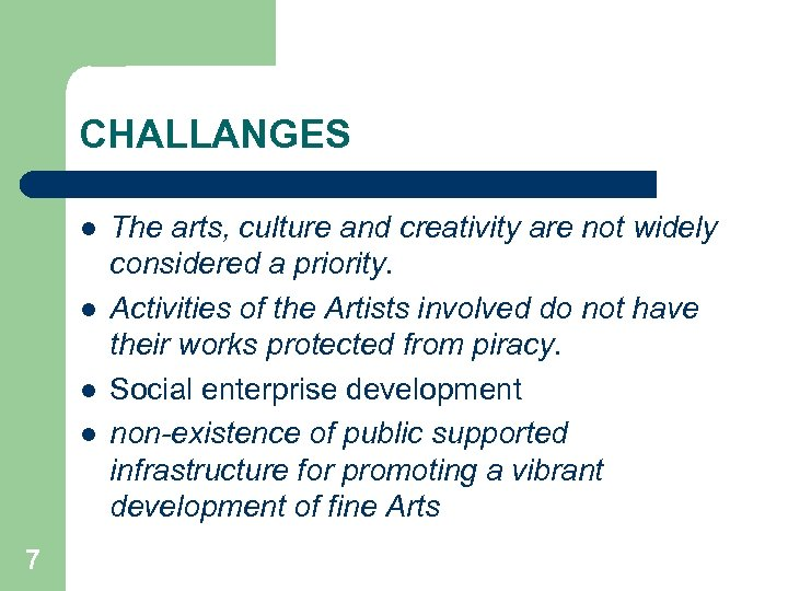 CHALLANGES l l 7 The arts, culture and creativity are not widely considered a