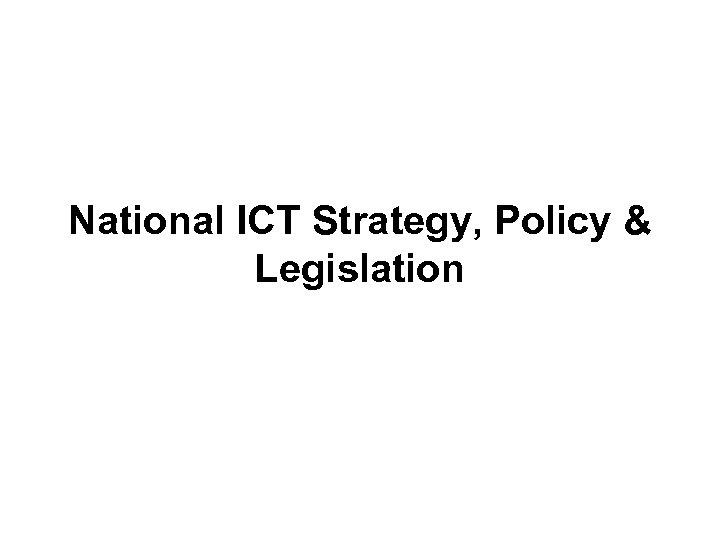 National ICT Strategy, Policy & Legislation