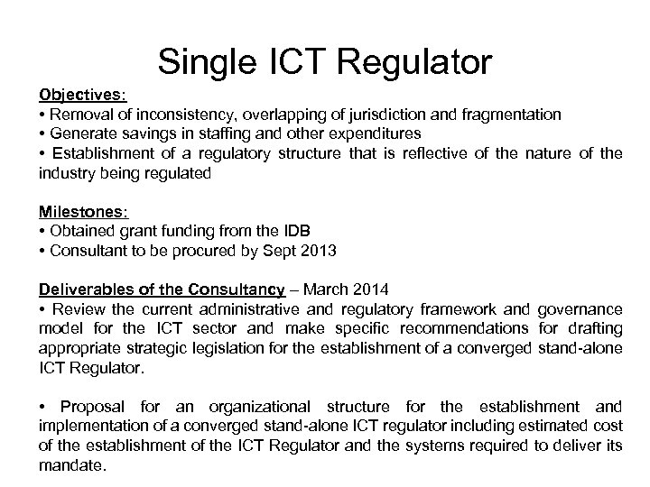 Single ICT Regulator Objectives: • Removal of inconsistency, overlapping of jurisdiction and fragmentation •