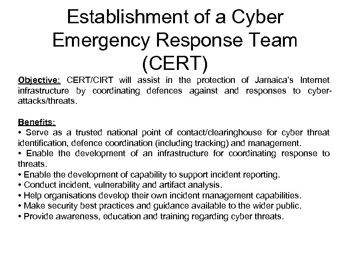Establishment of a Cyber Emergency Response Team (CERT) Objective: CERT/CIRT will assist in the