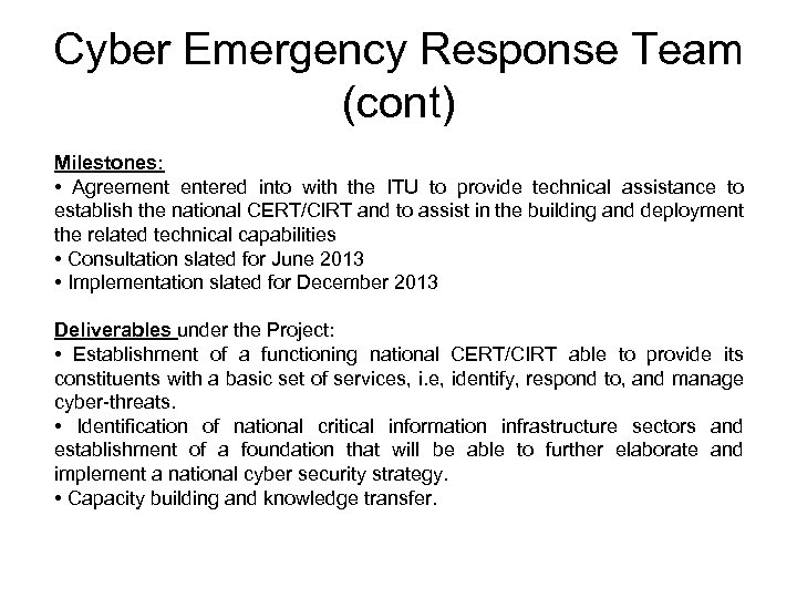 Cyber Emergency Response Team (cont) Milestones: • Agreement entered into with the ITU to
