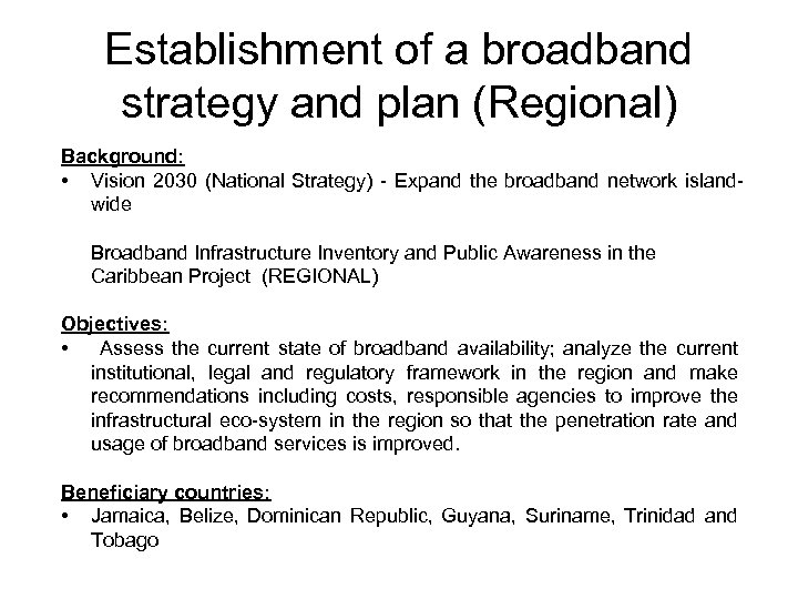 Establishment of a broadband strategy and plan (Regional) Background: • Vision 2030 (National Strategy)