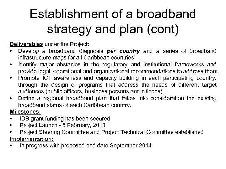 Establishment of a broadband strategy and plan (cont) Deliverables under the Project: • Develop