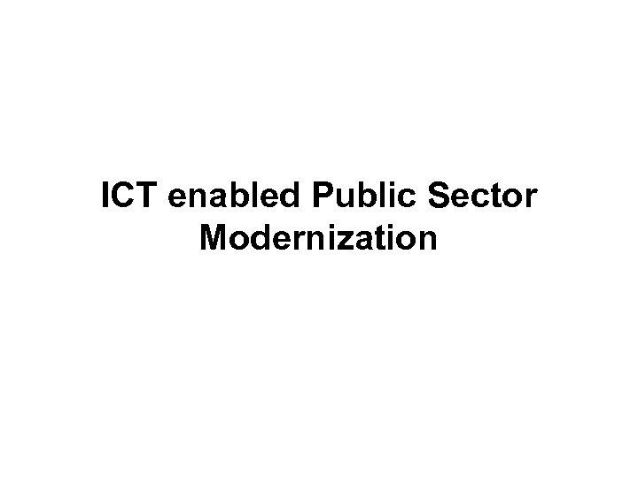 ICT enabled Public Sector Modernization