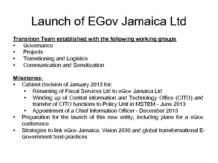 Launch of EGov Jamaica Ltd Transition Team established with the following working groups •