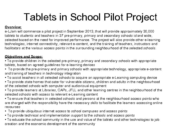 Tablets in School Pilot Project Overview: e-LJam will commence a pilot project in September