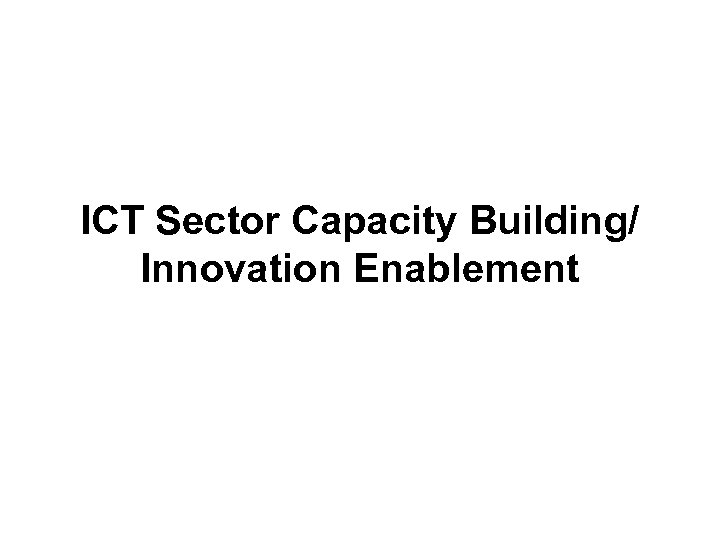 ICT Sector Capacity Building/ Innovation Enablement