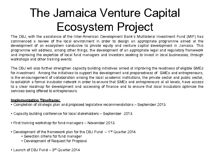The Jamaica Venture Capital Ecosystem Project The DBJ, with the assistance of the Inter-American