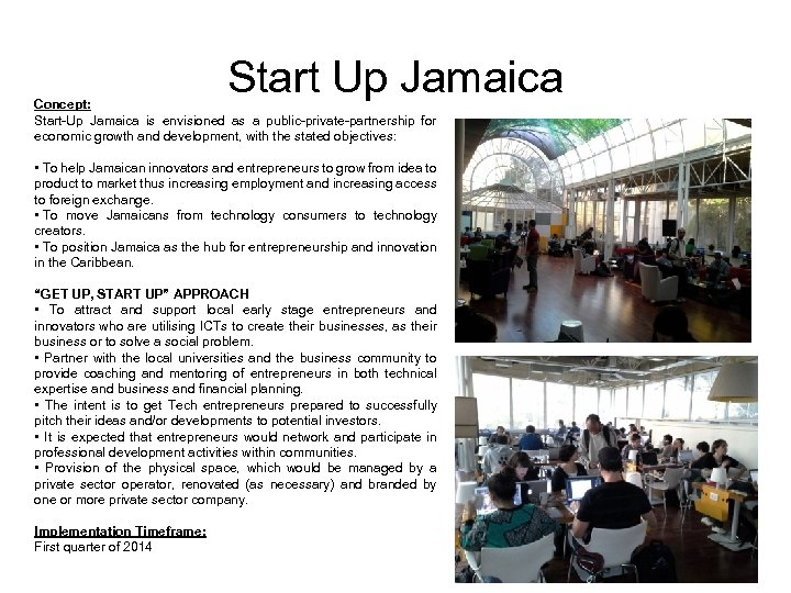 Start Up Jamaica Concept: Start-Up Jamaica is envisioned as a public-private-partnership for economic growth