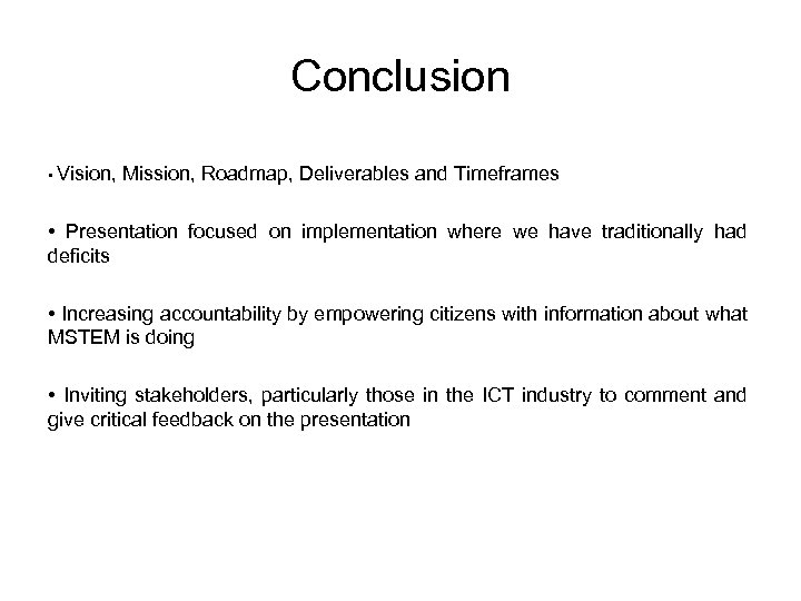 Conclusion • Vision, Mission, Roadmap, Deliverables and Timeframes • Presentation focused on implementation where