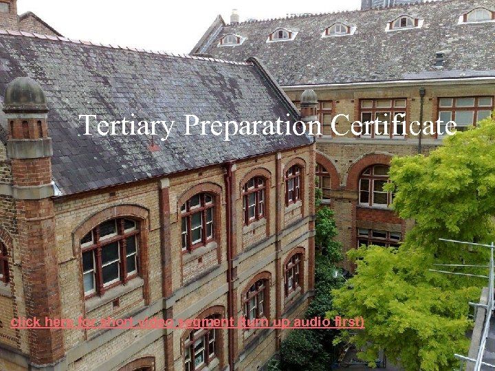 Tertiary Preparation Certificate click here for short video segment (turn up audio first)