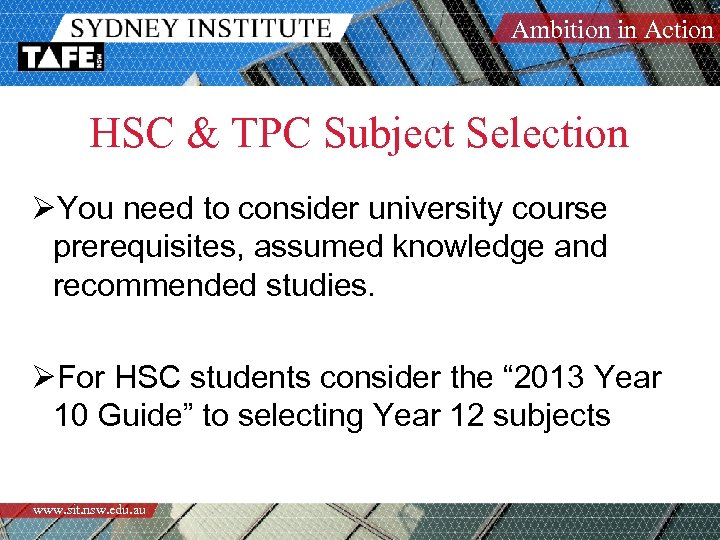 Ambition in Action HSC & TPC Subject Selection ØYou need to consider university course