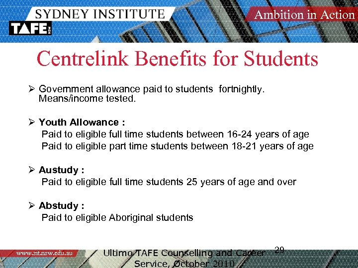 Ambition in Action Centrelink Benefits for Students Ø Government allowance paid to students fortnightly.