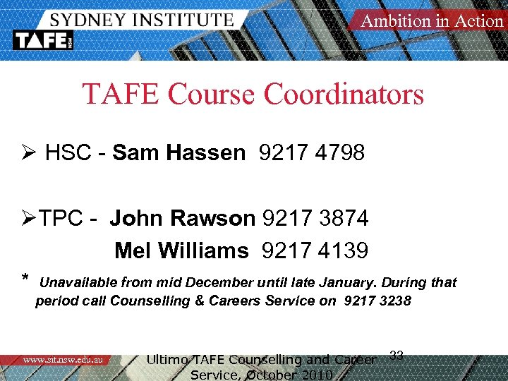 Ambition in Action TAFE Course Coordinators Ø HSC - Sam Hassen 9217 4798 ØTPC