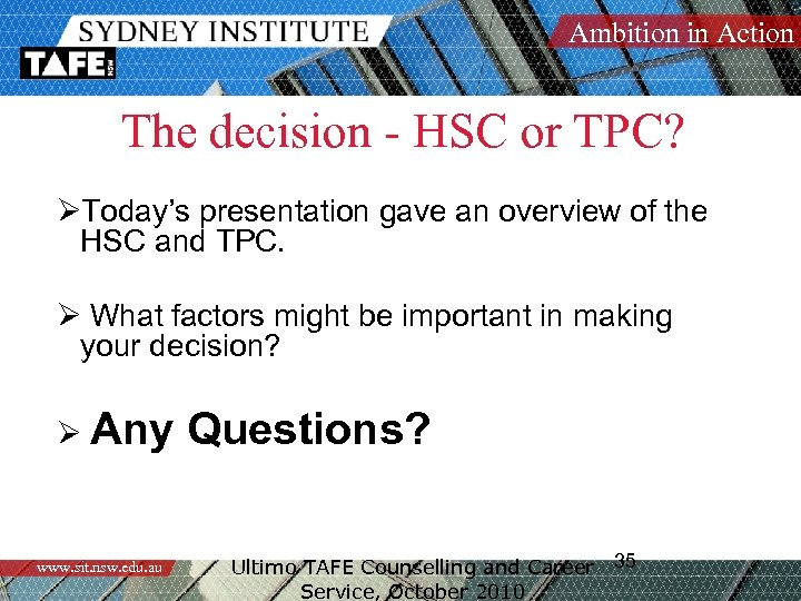 Ambition in Action The decision - HSC or TPC? ØToday's presentation gave an overview