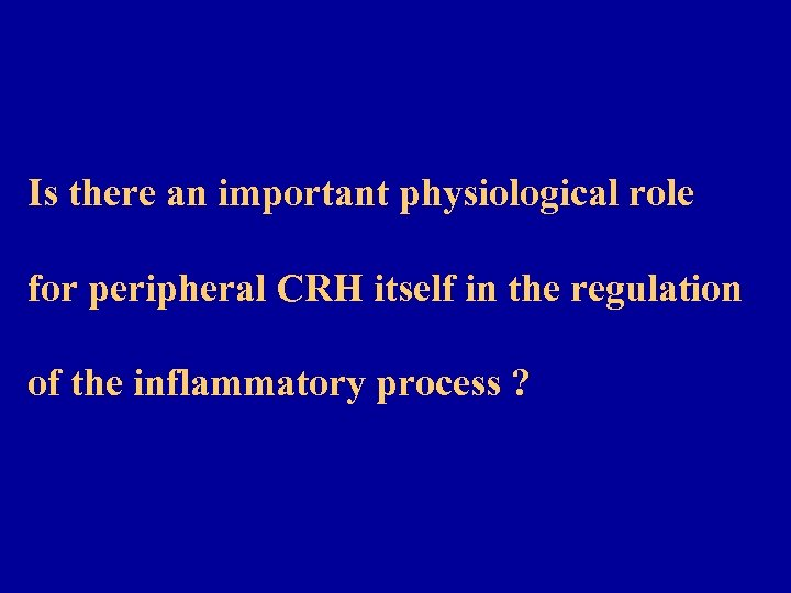 Is there an important physiological role for peripheral CRH itself in the regulation of
