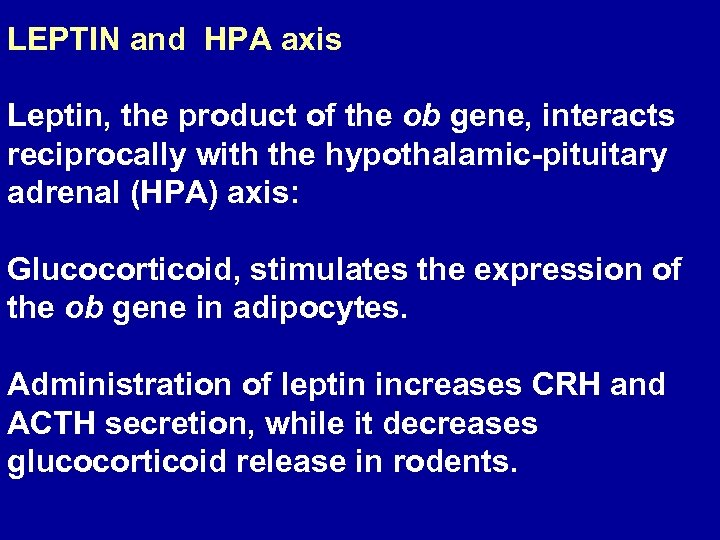 LEPTIN and HPA axis Leptin, the product of the ob gene, interacts reciprocally with