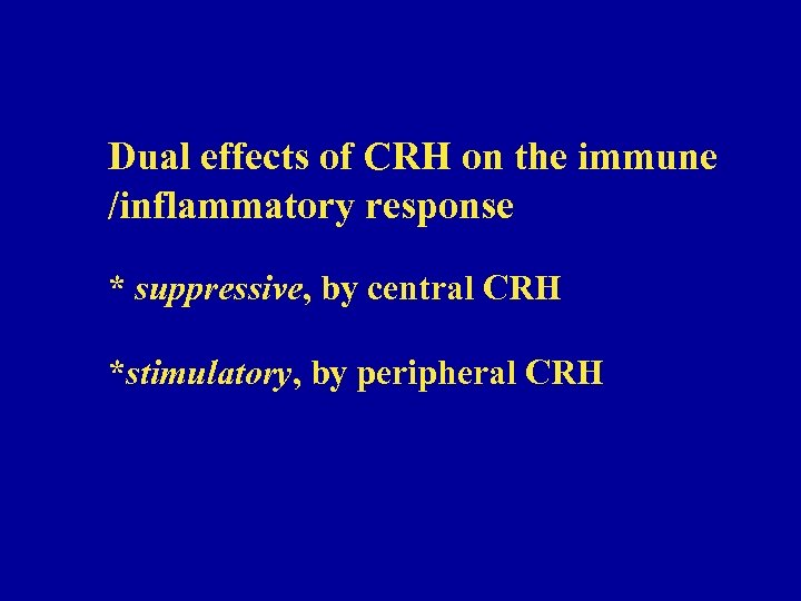 Dual effects of CRH on the immune /inflammatory response * suppressive, by central CRH