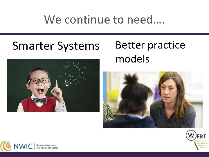 We continue to need…. Smarter Systems Better practice models