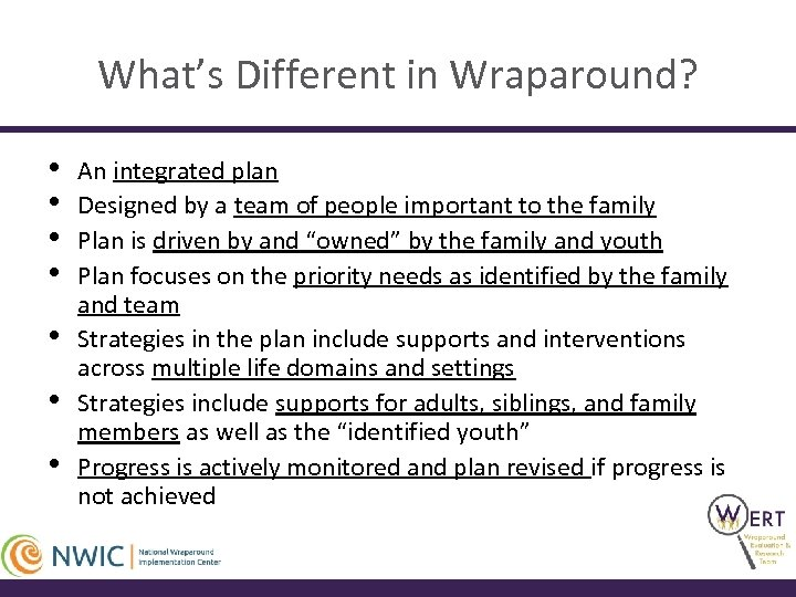 What's Different in Wraparound? • • An integrated plan Designed by a team of