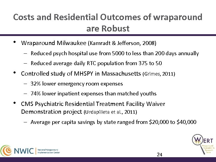 Costs and Residential Outcomes of wraparound are Robust • Wraparound Milwaukee (Kamradt & Jefferson,