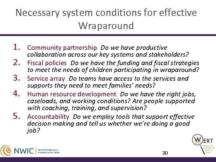 Necessary system conditions for effective Wraparound 1. 2. 3. 4. 5. Community partnership: Do
