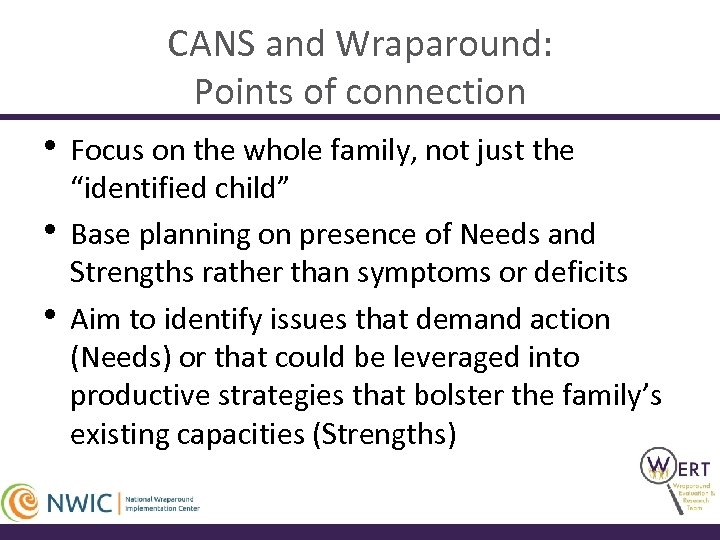 CANS and Wraparound: Points of connection • Focus on the whole family, not just