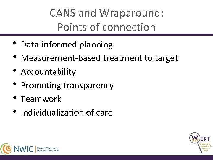 CANS and Wraparound: Points of connection • Data-informed planning • Measurement-based treatment to target