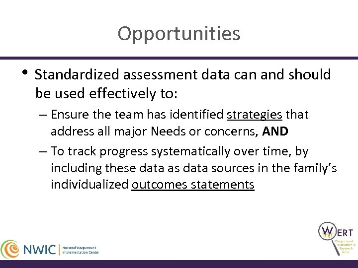 Opportunities • Standardized assessment data can and should be used effectively to: – Ensure