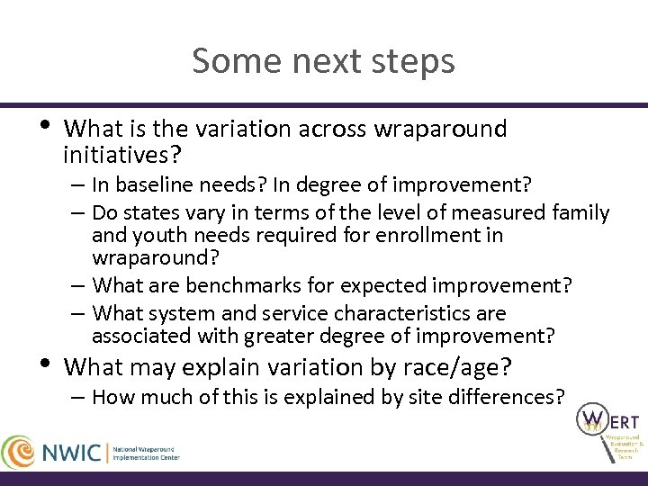 Some next steps • • What is the variation across wraparound initiatives? – In